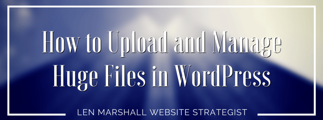 how to upload and manage huge files in WordPress